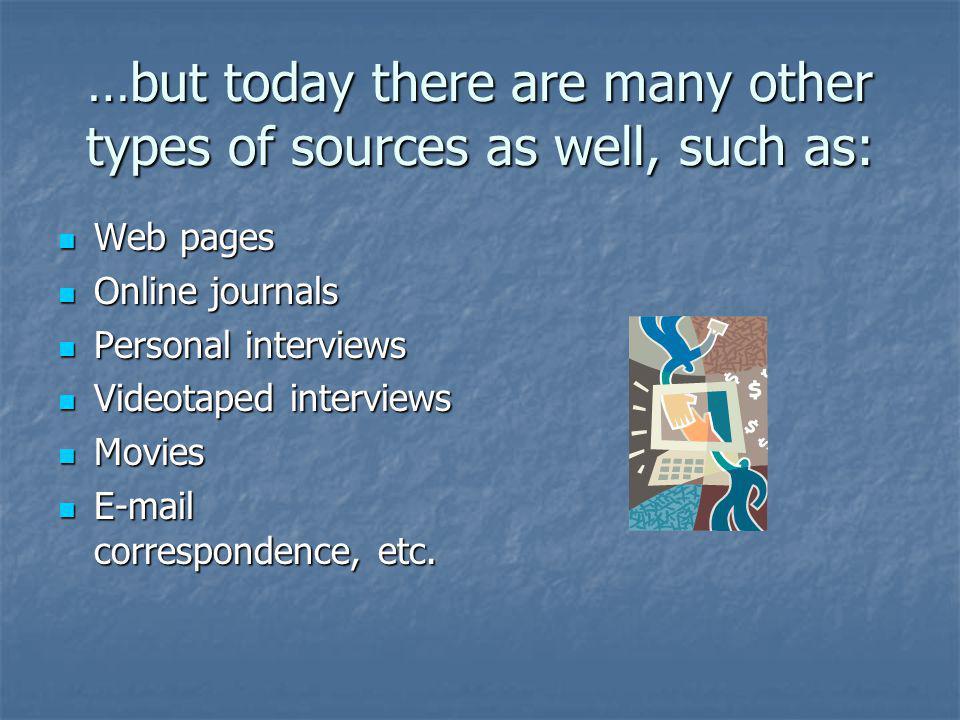 …but today there are many other types of sources as well, such as: Web pages Web pages Online journals Online journals Personal interviews Personal in