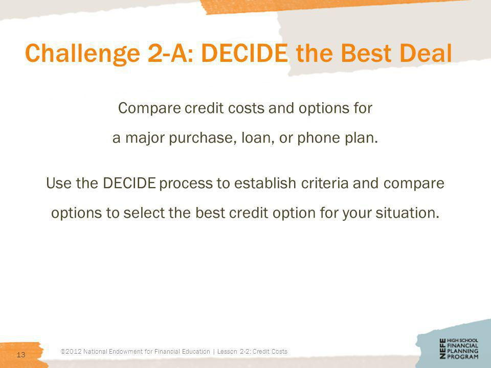 Challenge 2-A: DECIDE the Best Deal Compare credit costs and options for a major purchase, loan, or phone plan.