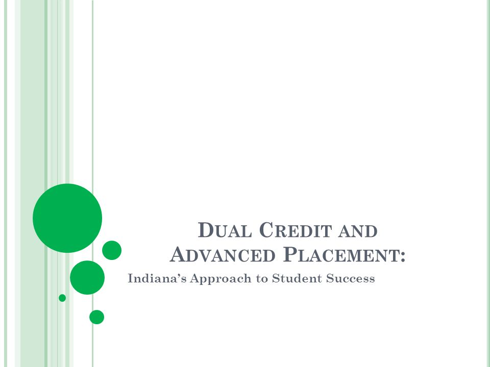 D UAL C REDIT AND A DVANCED P LACEMENT : Indianas Approach to Student Success