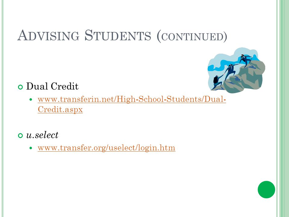 A DVISING S TUDENTS ( CONTINUED ) Dual Credit www.transferin.net/High-School-Students/Dual- Credit.aspx www.transferin.net/High-School-Students/Dual- Credit.aspx u.select www.transfer.org/uselect/login.htm