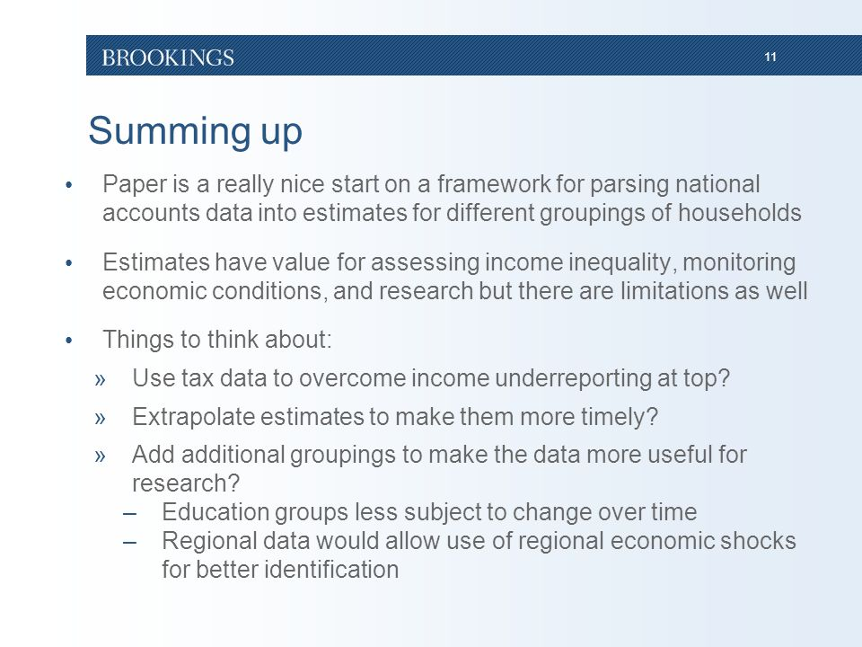 11 Summing up Paper is a really nice start on a framework for parsing national accounts data into estimates for different groupings of households Estimates have value for assessing income inequality, monitoring economic conditions, and research but there are limitations as well Things to think about: »Use tax data to overcome income underreporting at top.