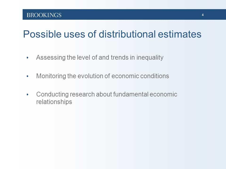 4 Possible uses of distributional estimates Assessing the level of and trends in inequality Monitoring the evolution of economic conditions Conducting research about fundamental economic relationships