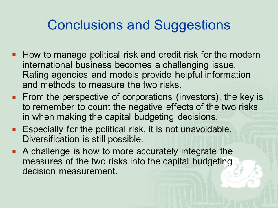 Conclusions and Suggestions How to manage political risk and credit risk for the modern international business becomes a challenging issue.