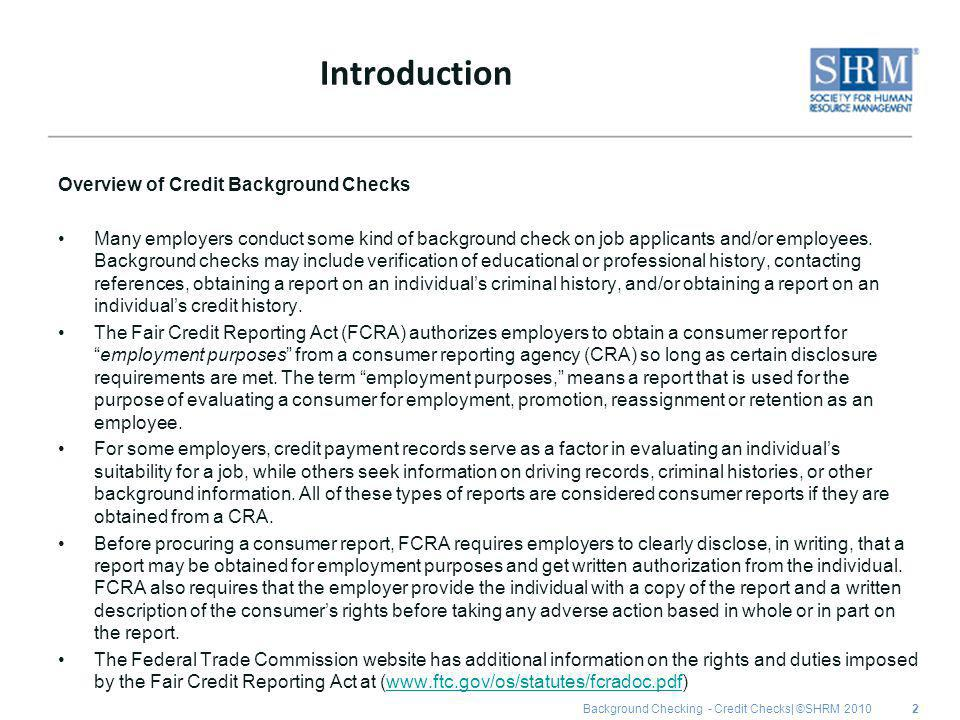Background Checking - Credit Checks| ©SHRM 2010 Introduction Overview of Credit Background Checks Many employers conduct some kind of background check on job applicants and/or employees.