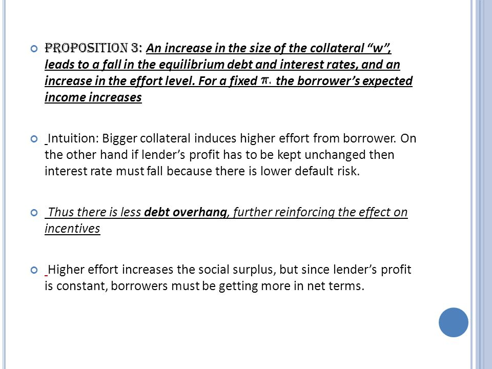 Proposition 3: An increase in the size of the collateral w, leads to a fall in the equilibrium debt and interest rates, and an increase in the effort level.