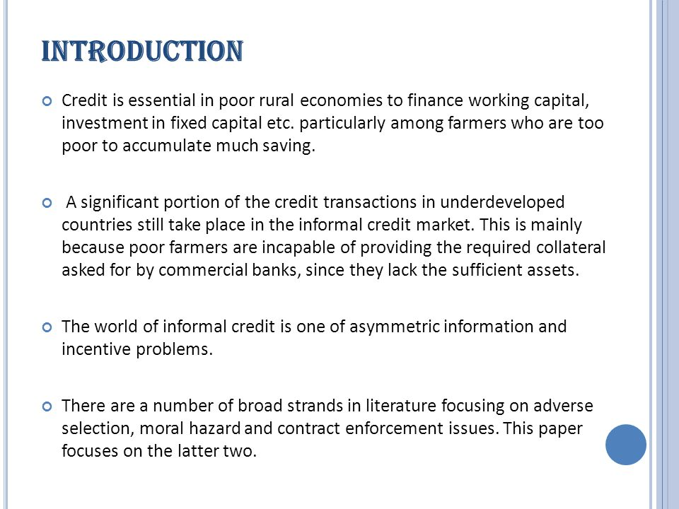 INTRODUCTION Credit is essential in poor rural economies to finance working capital, investment in fixed capital etc.