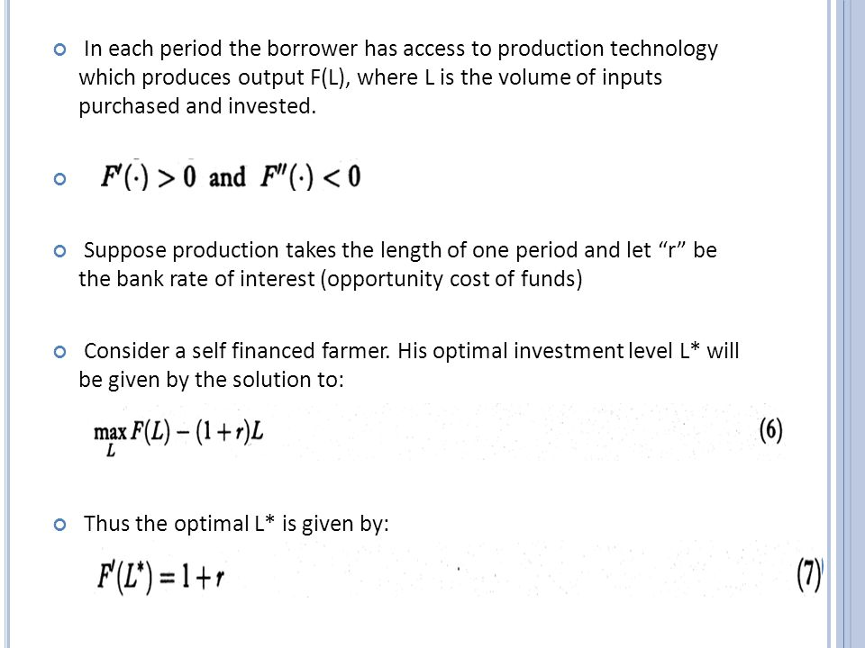 In each period the borrower has access to production technology which produces output F(L), where L is the volume of inputs purchased and invested.