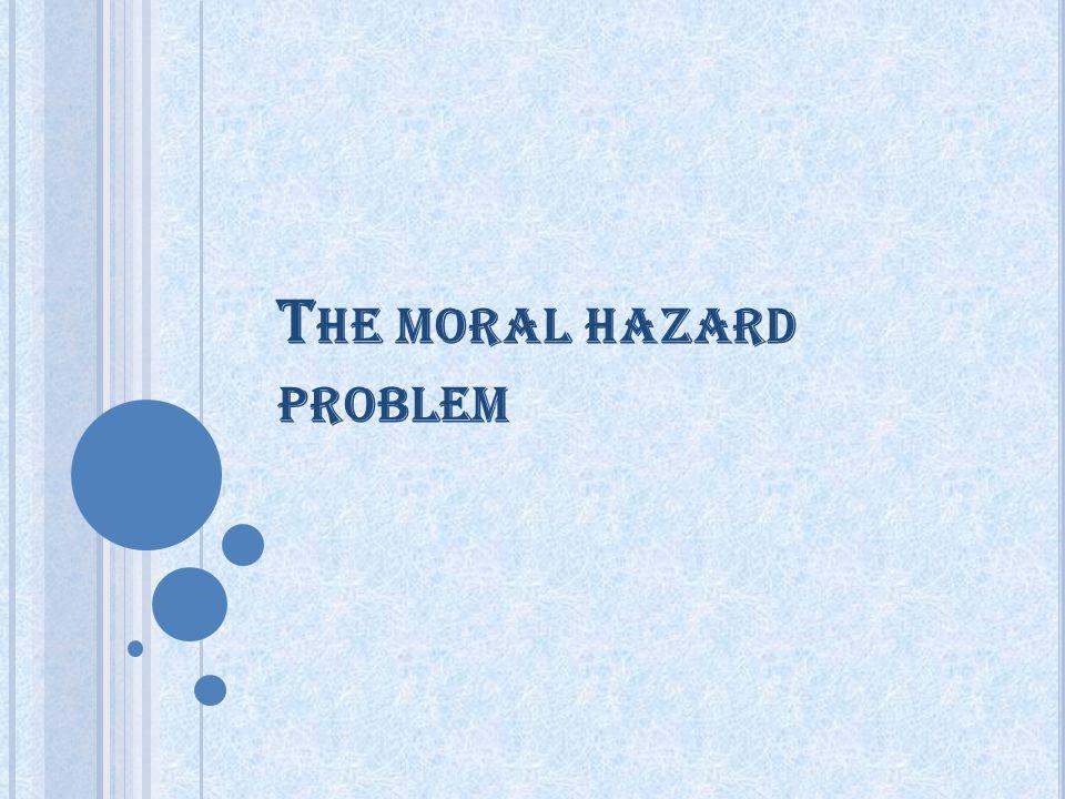 T HE MORAL HAZARD PROBLEM