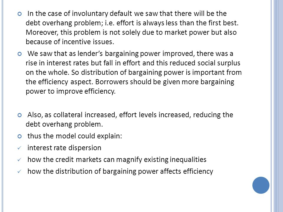 In the case of involuntary default we saw that there will be the debt overhang problem; i.e.