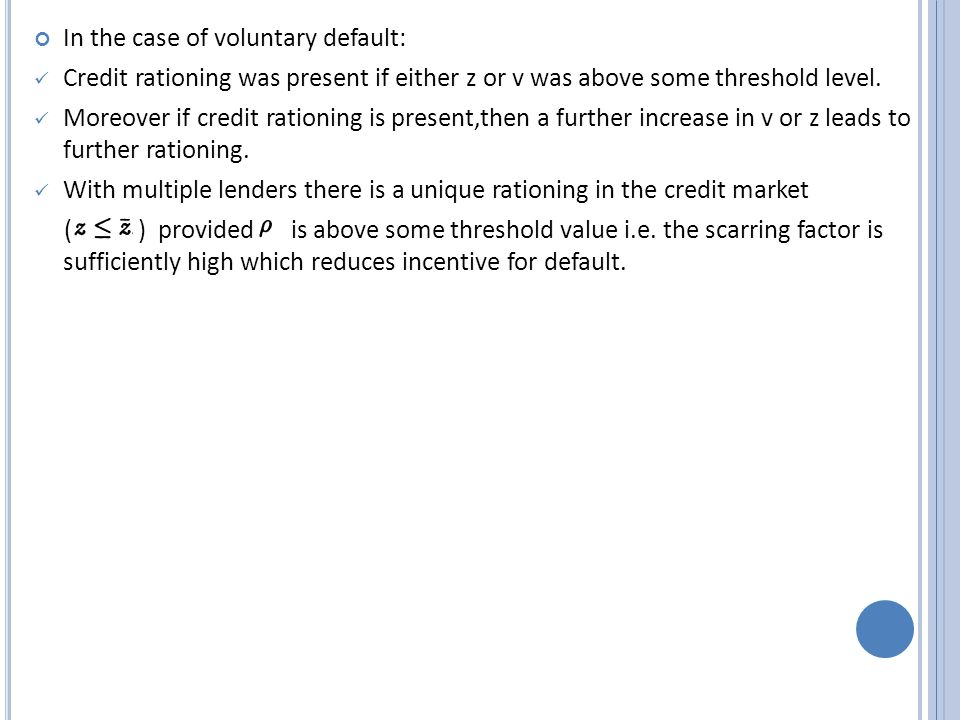 In the case of voluntary default: Credit rationing was present if either z or v was above some threshold level.