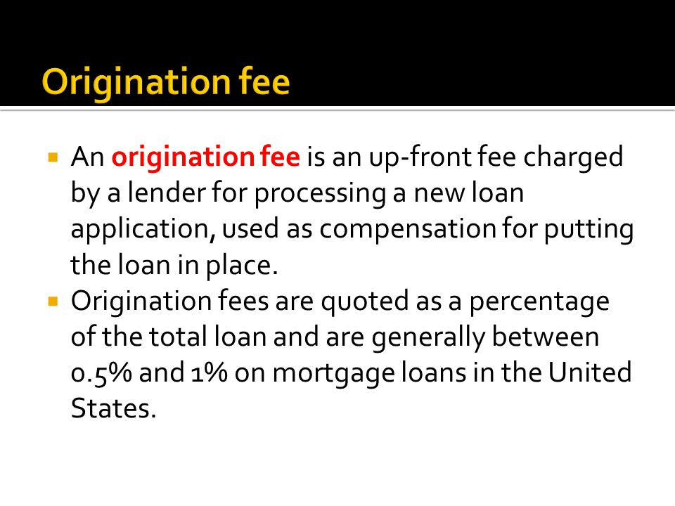 An origination fee is an up-front fee charged by a lender for processing a new loan application, used as compensation for putting the loan in place.