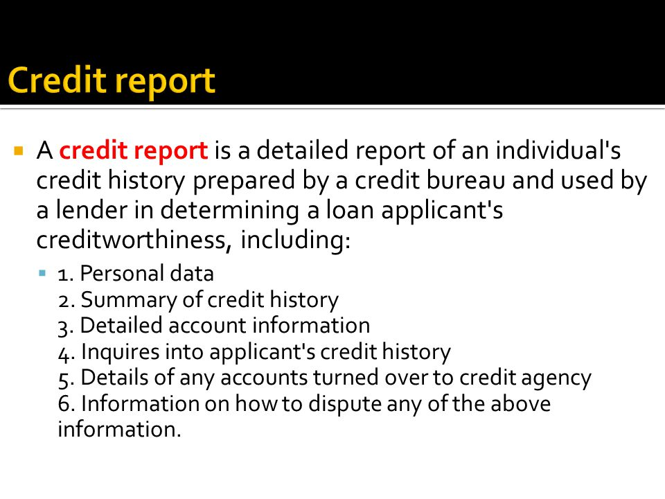 Credit history is a record of a consumer s ability to repay debts and demonstrated responsibility in repaying debts.