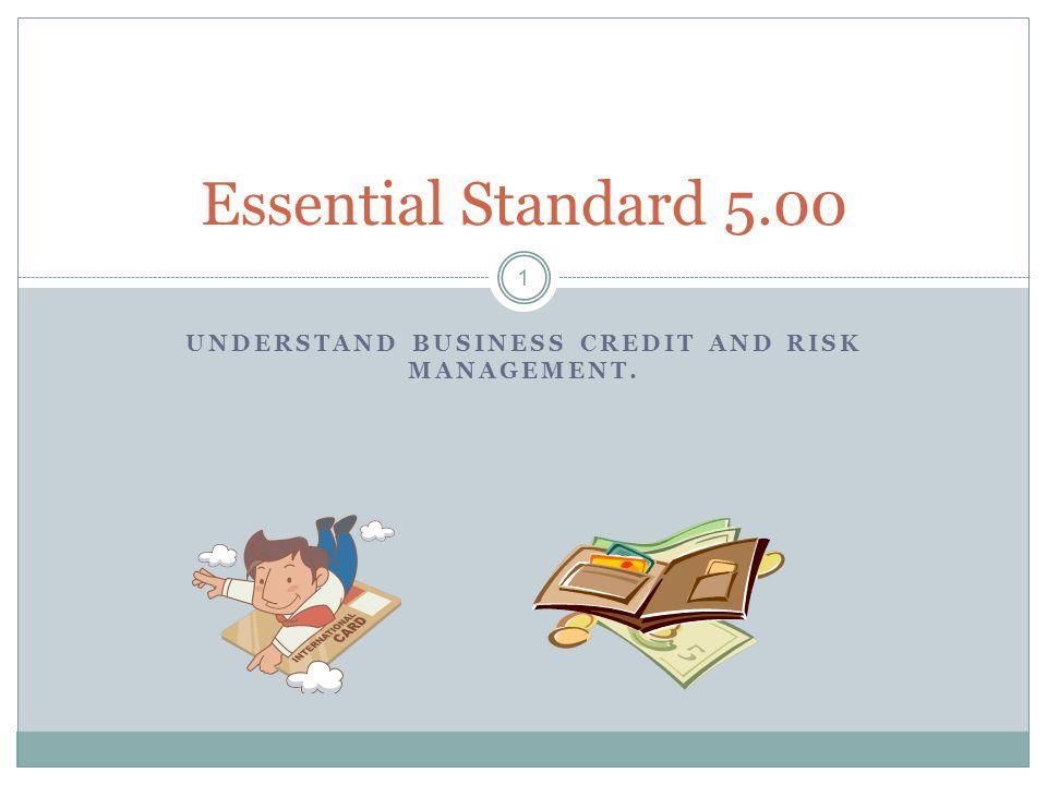 UNDERSTAND BUSINESS CREDIT AND RISK MANAGEMENT. 1 Essential Standard 5.00