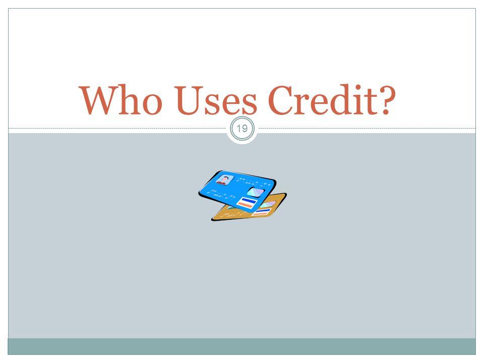 19 Who Uses Credit?