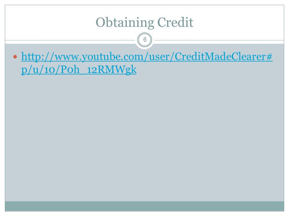 Obtaining Credit 6 http://www.youtube.com/user/CreditMadeClearer# p/u/10/P0h_12RMWgk http://www.youtube.com/user/CreditMadeClearer# p/u/10/P0h_12RMWgk