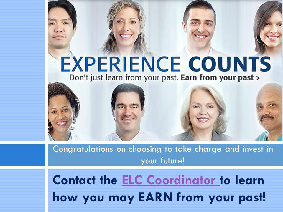 Contact the ELC Coordinator to learn how you may EARN from your past!ELC Coordinator Congratulations on choosing to take charge and invest in your future!