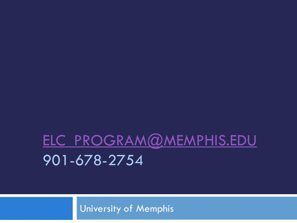 ELC_PROGRAM@MEMPHIS.EDU ELC_PROGRAM@MEMPHIS.EDU 901-678-2754 University of Memphis