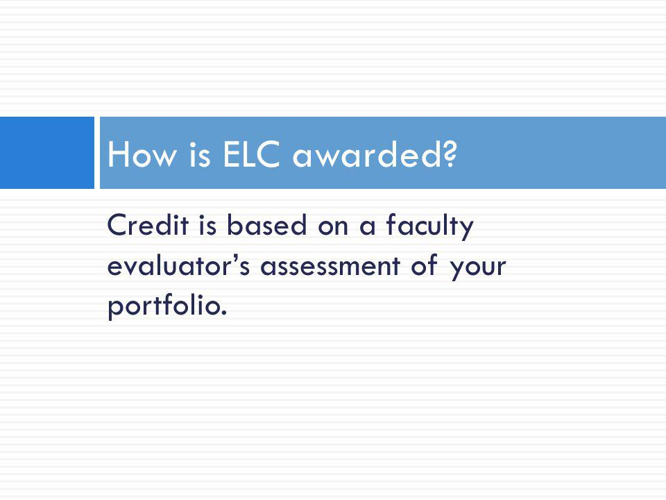 Credit is based on a faculty evaluators assessment of your portfolio. How is ELC awarded?