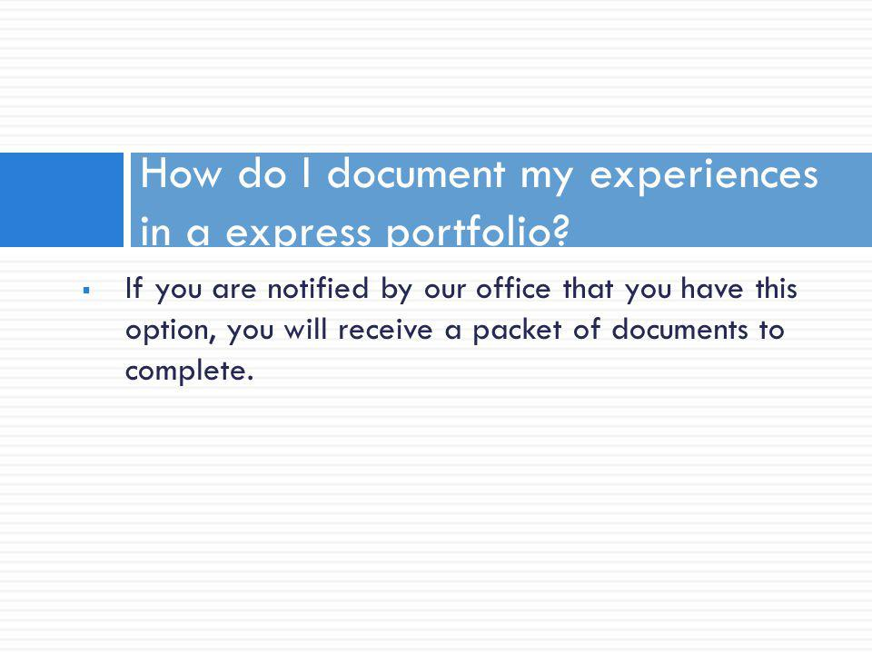 If you are notified by our office that you have this option, you will receive a packet of documents to complete.