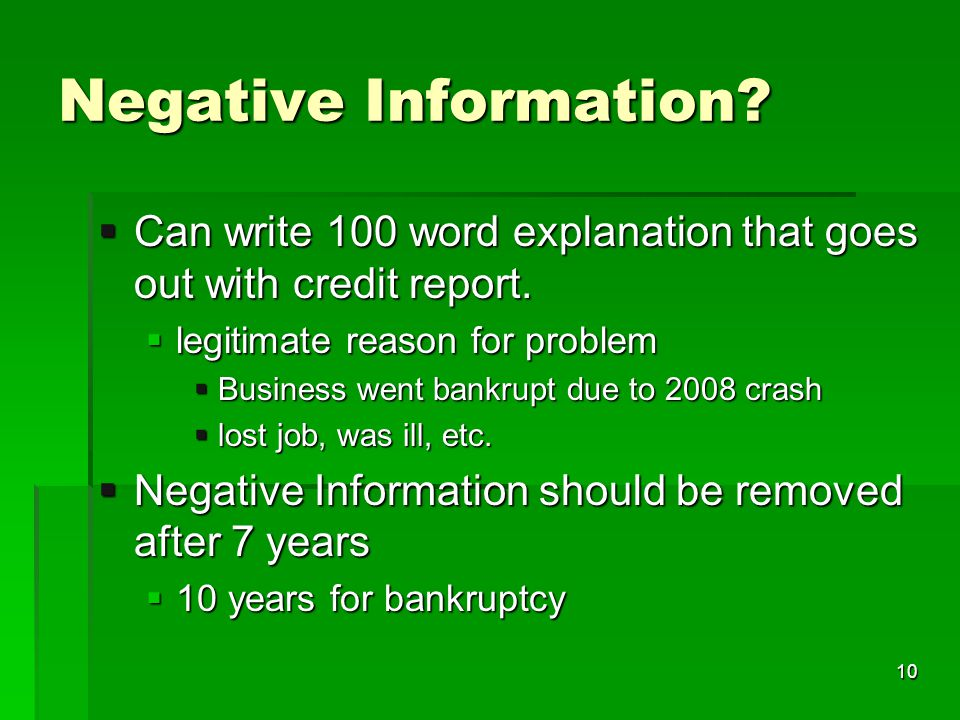 Negative Information. Can write 100 word explanation that goes out with credit report.
