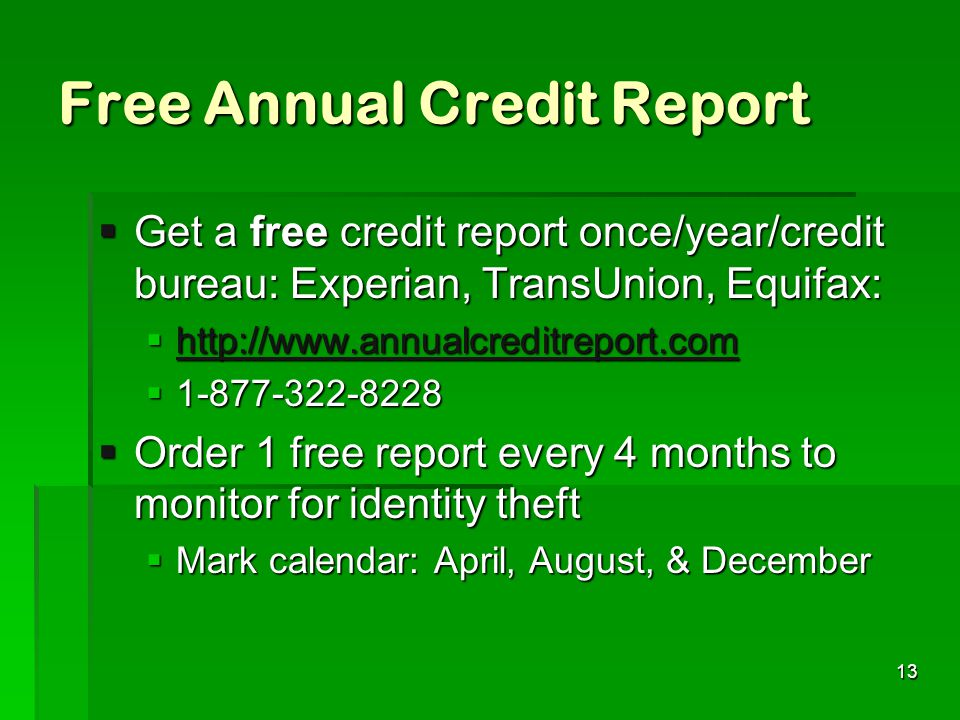 Free Annual Credit Report Get a free credit report once/year/credit bureau: Experian, TransUnion, Equifax: Get a free credit report once/year/credit b