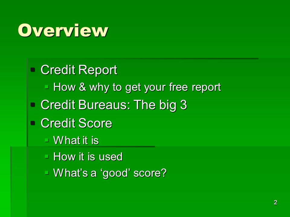 Overview Credit Report Credit Report How & why to get your free report How & why to get your free report Credit Bureaus: The big 3 Credit Bureaus: The