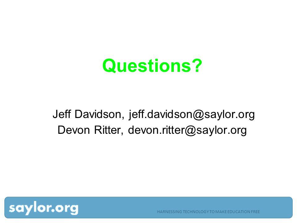 Questions Jeff Davidson, jeff.davidson@saylor.org Devon Ritter, devon.ritter@saylor.org