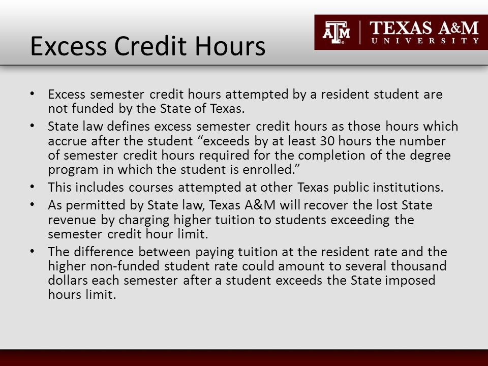 Excess Credit Hours Excess semester credit hours attempted by a resident student are not funded by the State of Texas.