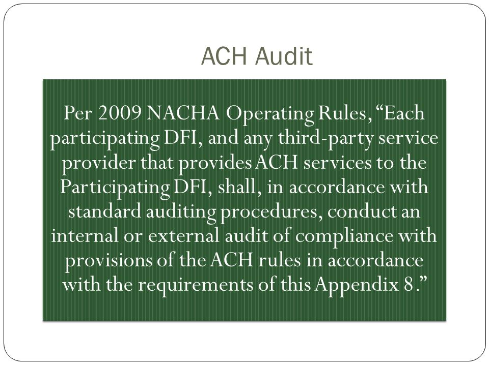 ACH Audit Per 2009 NACHA Operating Rules, Each participating DFI, and any third-party service provider that provides ACH services to the Participating