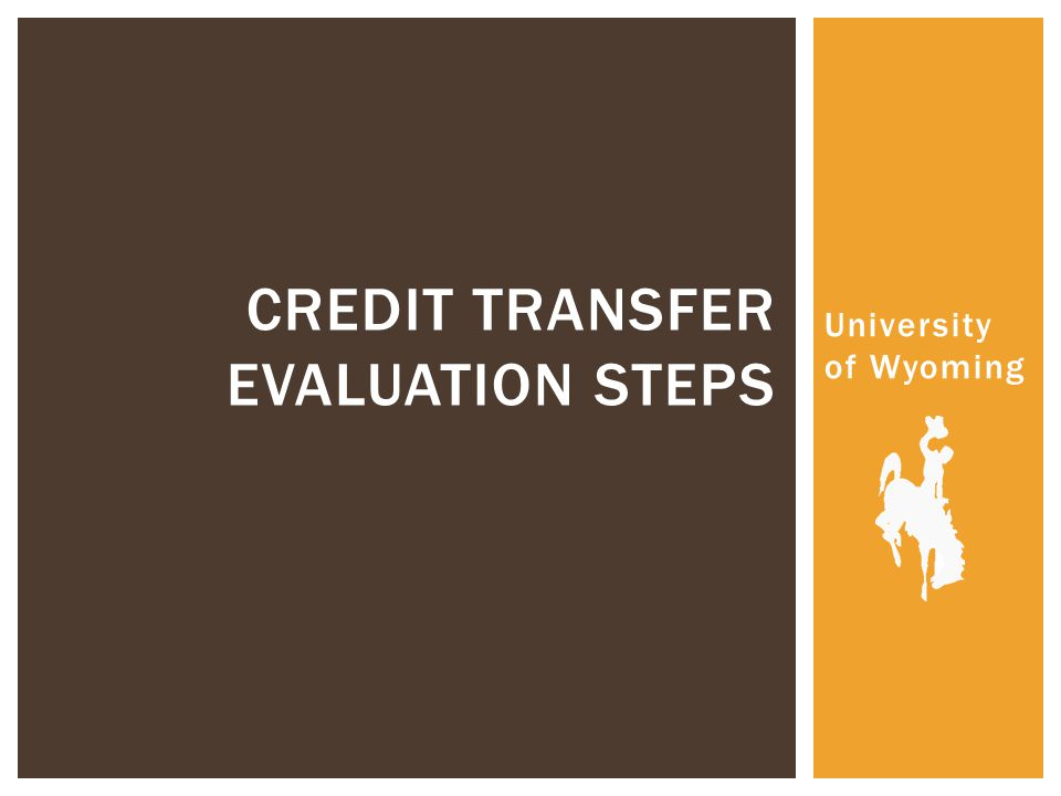 University of Wyoming CREDIT TRANSFER EVALUATION STEPS