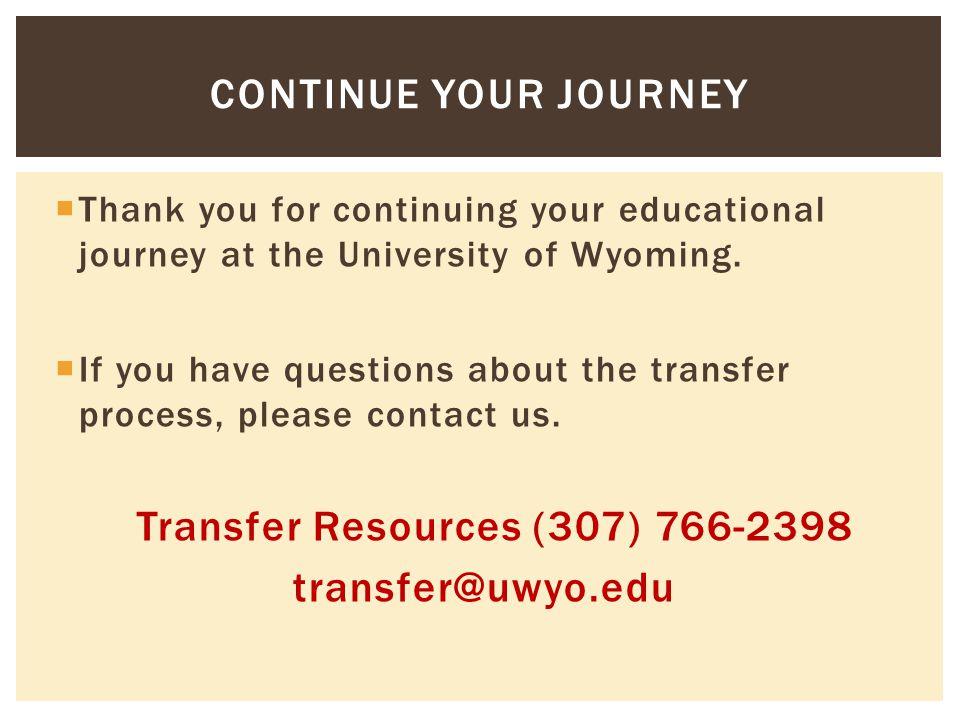 Thank you for continuing your educational journey at the University of Wyoming.