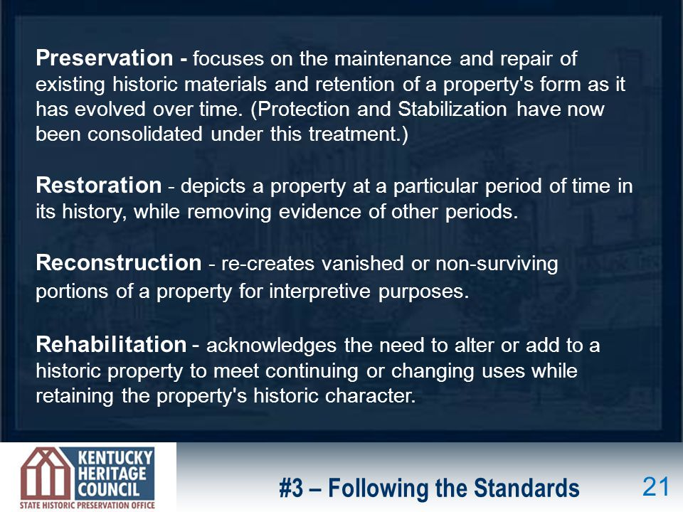 Preservation - focuses on the maintenance and repair of existing historic materials and retention of a property s form as it has evolved over time.
