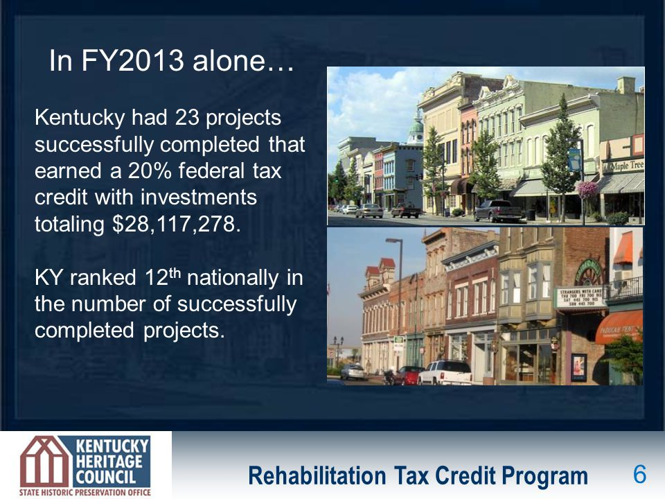 Rehabilitation Tax Credit Program Kentucky had 23 projects successfully completed that earned a 20% federal tax credit with investments totaling $28,117,278.