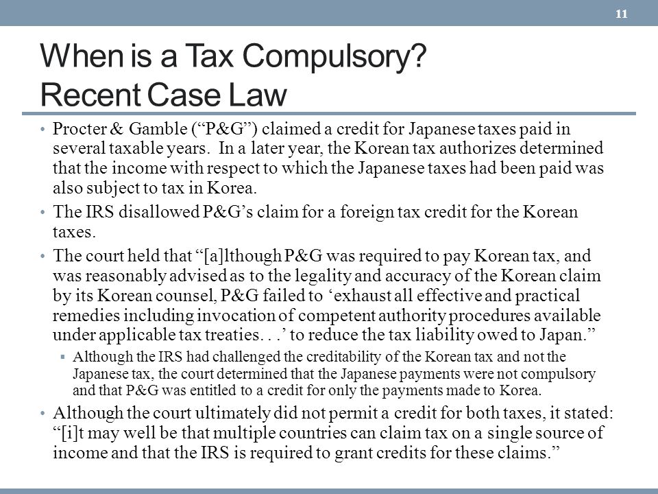 When is a Tax Compulsory? Recent Case Law Procter & Gamble (P&G) claimed a credit for Japanese taxes paid in several taxable years. In a later year, t