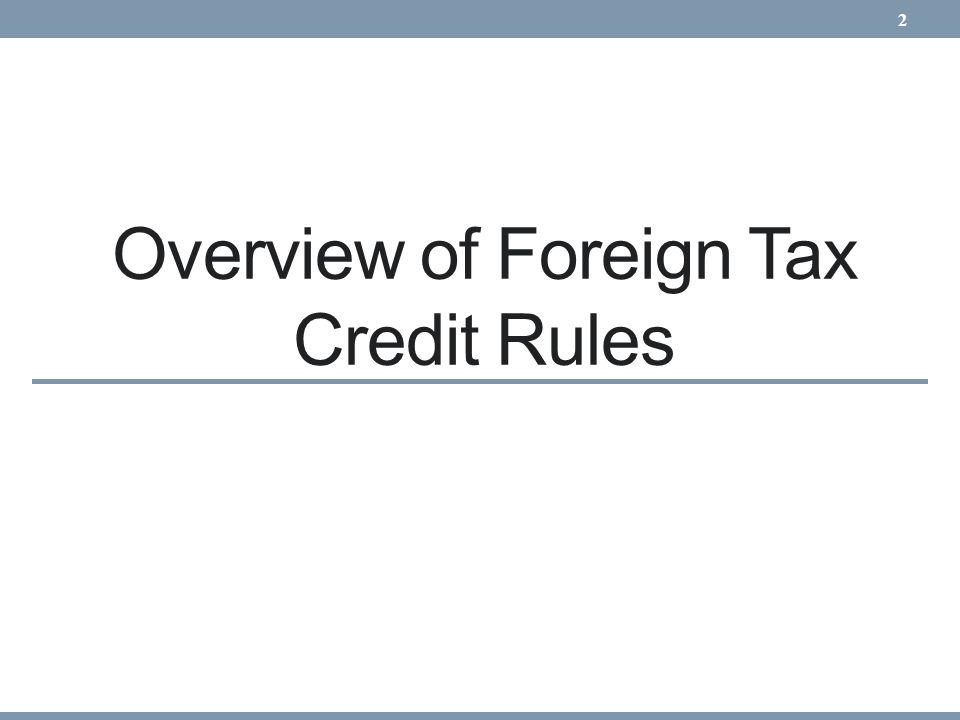 Overview of Foreign Tax Credit Rules 2