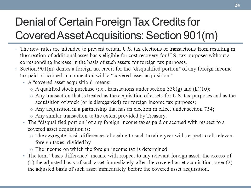 Denial of Certain Foreign Tax Credits for Covered Asset Acquisitions: Section 901(m) The new rules are intended to prevent certain U.S. tax elections
