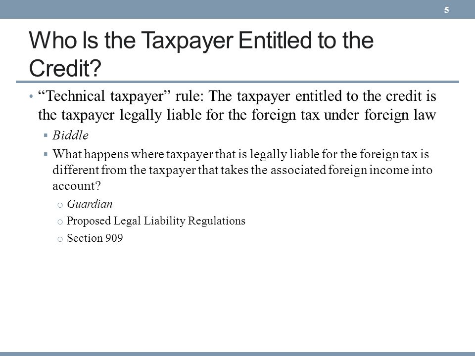 Splitting of Foreign Tax Credits: Guardian Industries Guardian (U.S.) IHC (U.S.) GIE (Lux) Lux Subsidiaries Legally liable for the foreign taxes paid on the subsidiaries income under Luxembourg law (so entitled to a foreign tax credit for taxes paid on the subsidiaries income).