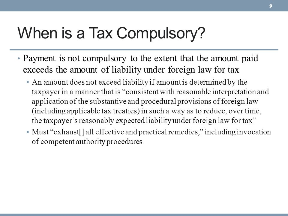 When is a Tax Compulsory? Payment is not compulsory to the extent that the amount paid exceeds the amount of liability under foreign law for tax An am