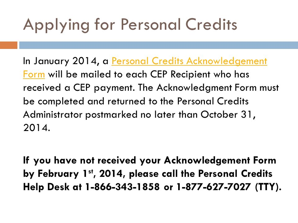 Applying for Personal Credits In January 2014, a Personal Credits Acknowledgement Form will be mailed to each CEP Recipient who has received a CEP payment.