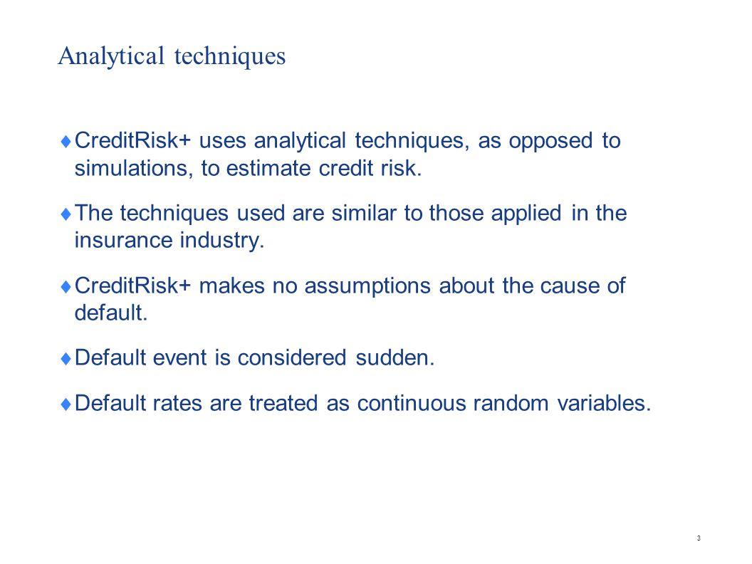 Applications of CreditRisk+ Calculating credit risk provisions Enforcing credit limits Managing credit portfolios 14