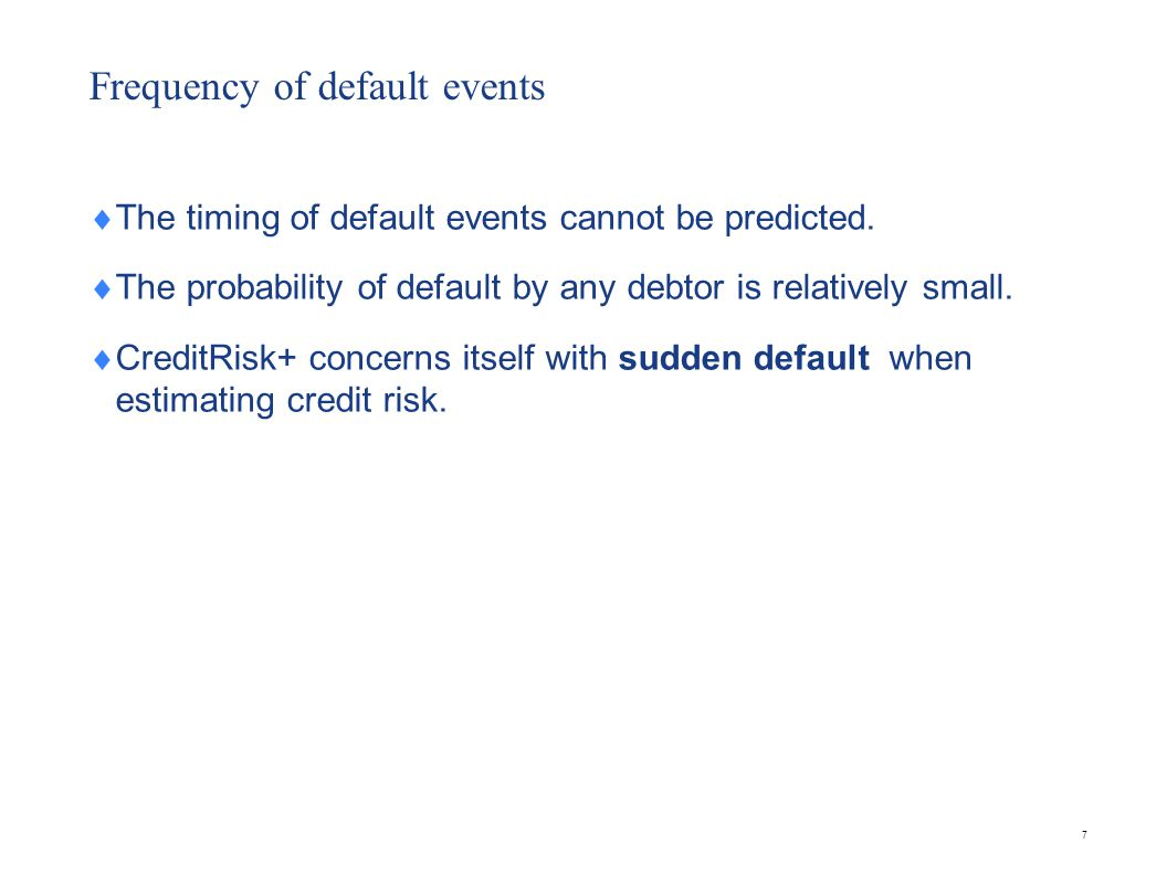 Poisson Distribution CreditRisk+ uses the Poisson distribution to model the frequency of default events.