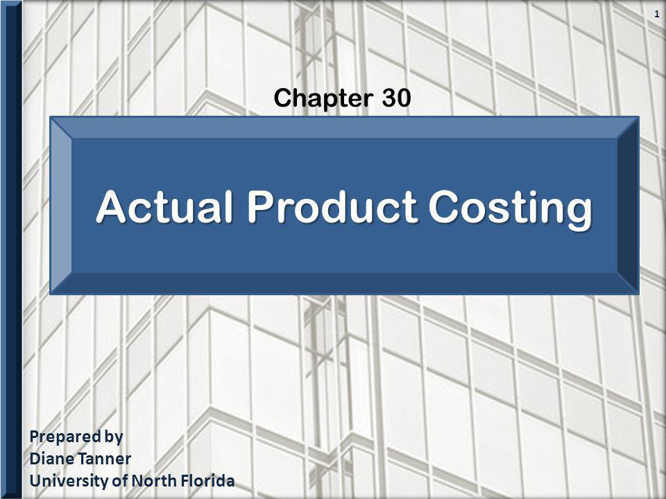 Prepared by Diane Tanner University of North Florida Chapter 30 1 Actual Product Costing