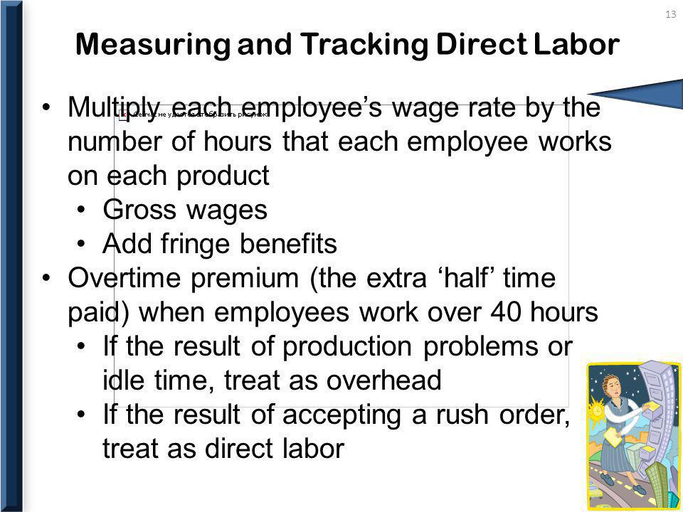 Measuring and Tracking Direct Labor 13 Multiply each employees wage rate by the number of hours that each employee works on each product Gross wages A