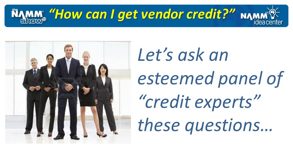 How can I get vendor credit? Lets ask an esteemed panel of credit experts these questions…