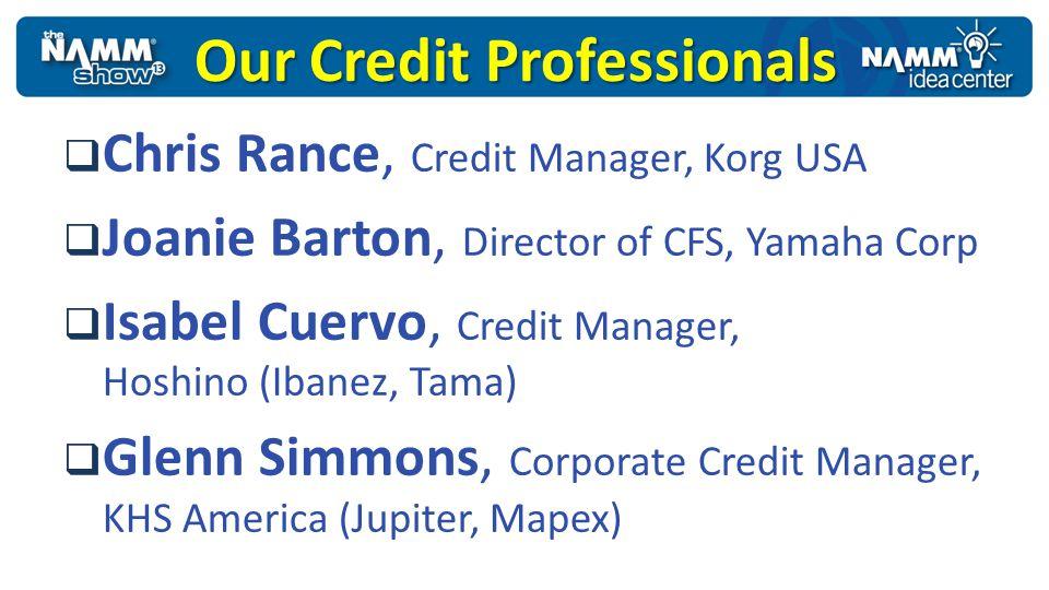 Our Credit Professionals Chris Rance, Credit Manager, Korg USA Joanie Barton, Director of CFS, Yamaha Corp Isabel Cuervo, Credit Manager, Hoshino (Iba