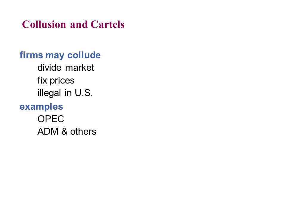 Collusion and Cartels firms may collude divide market fix prices illegal in U.S. examples OPEC ADM & others