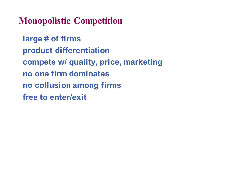 Monopolistic Competition large # of firms product differentiation compete w/ quality, price, marketing no one firm dominates no collusion among firms