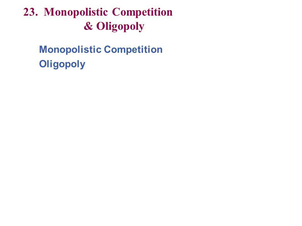 23. Monopolistic Competition & Oligopoly Monopolistic Competition Oligopoly Monopolistic Competition Oligopoly