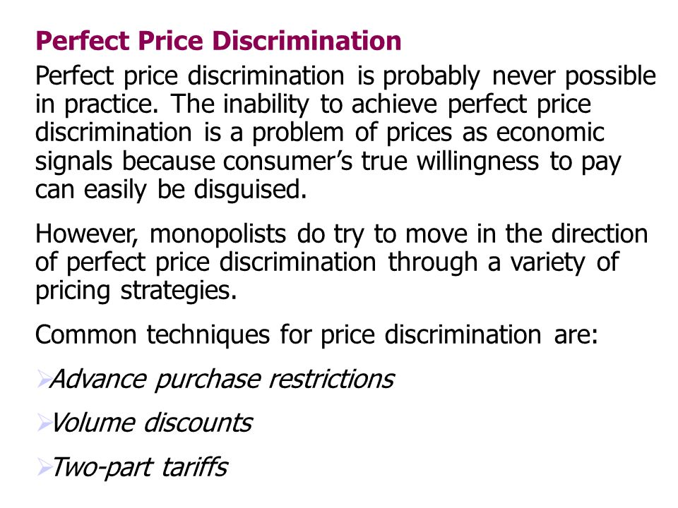 Perfect Price Discrimination Perfect price discrimination is probably never possible in practice. The inability to achieve perfect price discriminatio