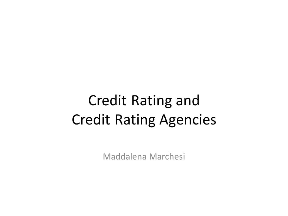 Credit Rating and Credit Rating Agencies Maddalena Marchesi